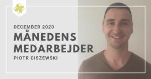 Månedens medarbejde december 2020, Piotr Ciszewski